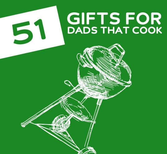 51 Gifts for Dads That Love to Cook, Grill & Drink- love these ideas!