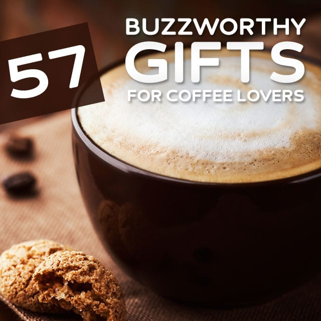 57 Buzzworthy Gifts for Coffee Lovers- love these ideas!