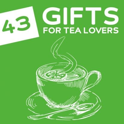 43 Unique and Useful Gifts for Tea Lovers- my mom will love these!