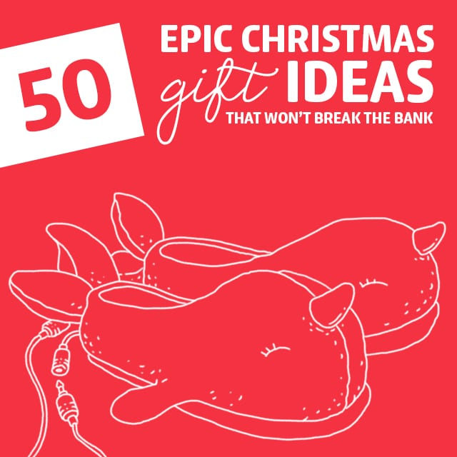 50 Epic Christmas Gift Ideas- that won't break the bank.
