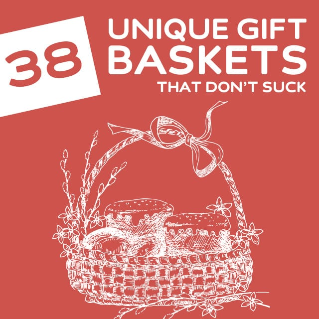 38 Unique Gift Baskets- that don't suck.