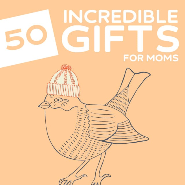 50 Incredible Gifts for Deserving Moms- my mom would be happy with pretty  much anything