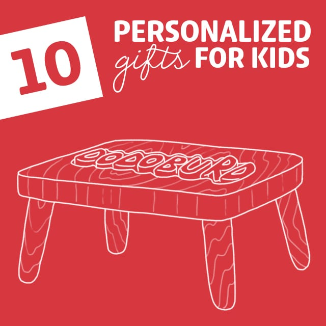 10 Coolest Personalized Gifts for Kids- because kids LOVE gifts with their name on 'em.
