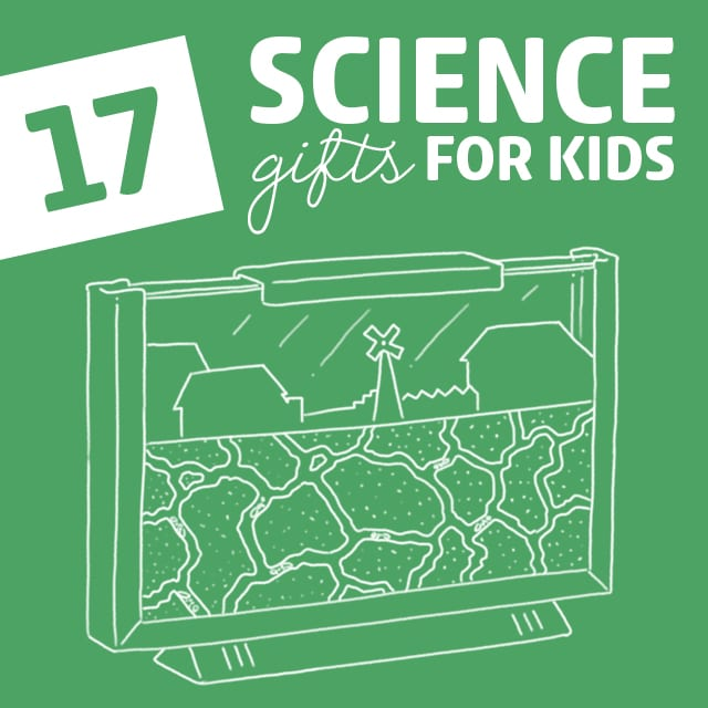 17 Educational Science Gifts for Kids- open up their world to the wonders of nature and science.