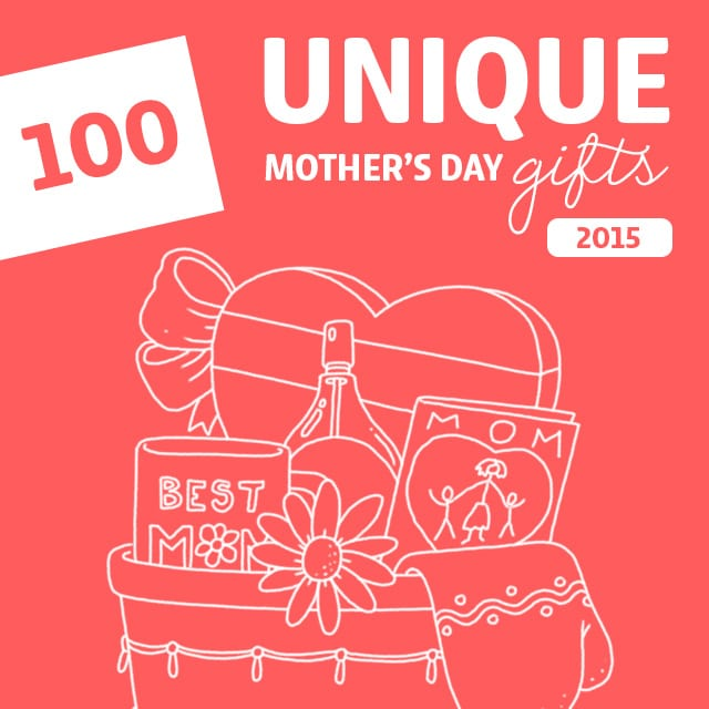 100 Most Unique Mother's Day Gifts of 2015- love this list! It is the holy grail for cool and unique Mother's Day gift ideas.