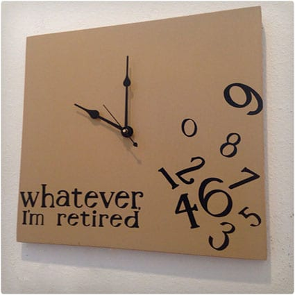 Whatever, I'm Retired Wood Clock