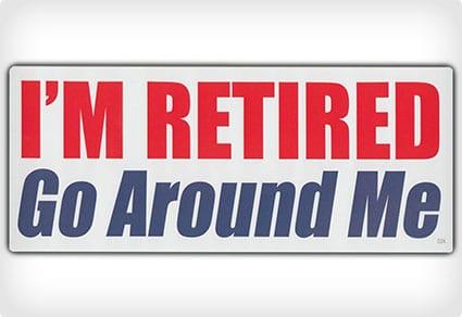 I'm Retired Go Around Me bumper sticker