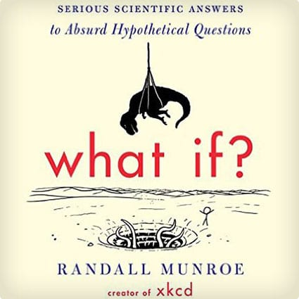 What If Scientific Answers To Absurd Hypothetical Questions Book