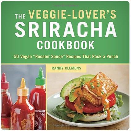 The Veggie-Lover's Vegan Sriracha Cookbook