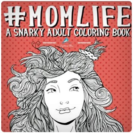 Mom Life Snarky Adult Coloring Book