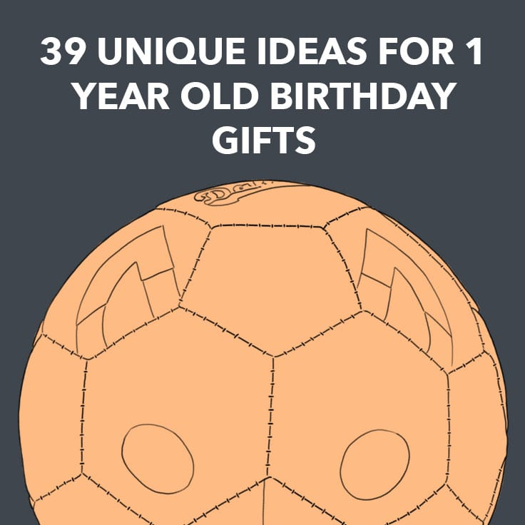 39 Unique Ideas For 1 Year Old Birthday Gifts