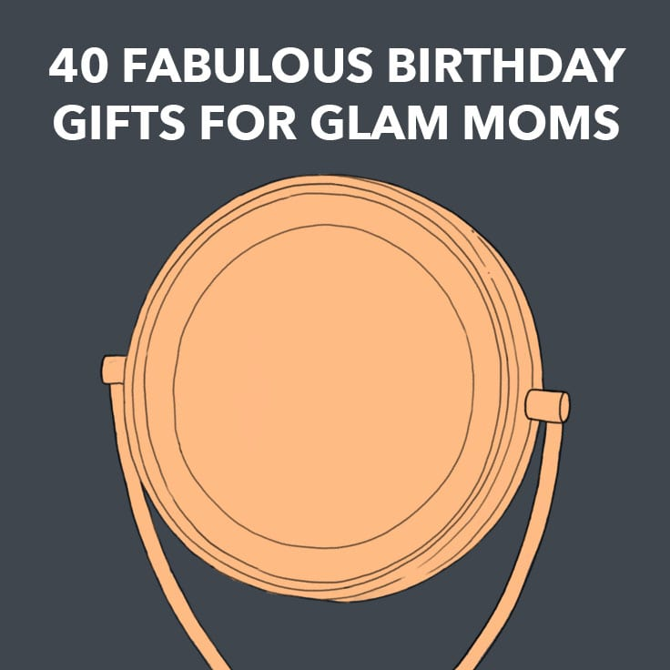 29d1a4a4f1b98 40 Fabulous Birthday Gifts for Glam Moms - Dodo Burd