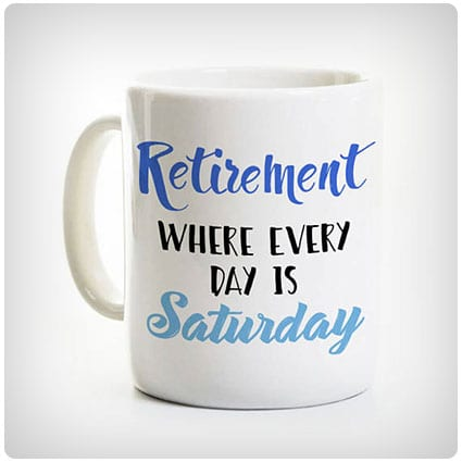 Retirement Coffee Mug Where Every Day Is Saturday