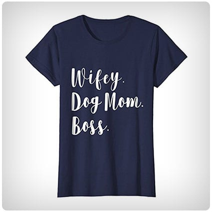 Wifey Dog Mom Boss T-Shirt
