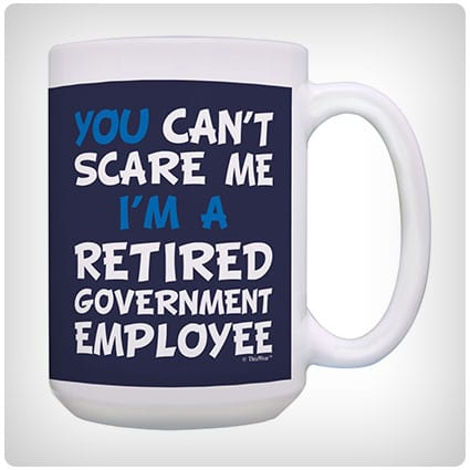 You Can't Scare Me I'm a Retired Government Employee Mug