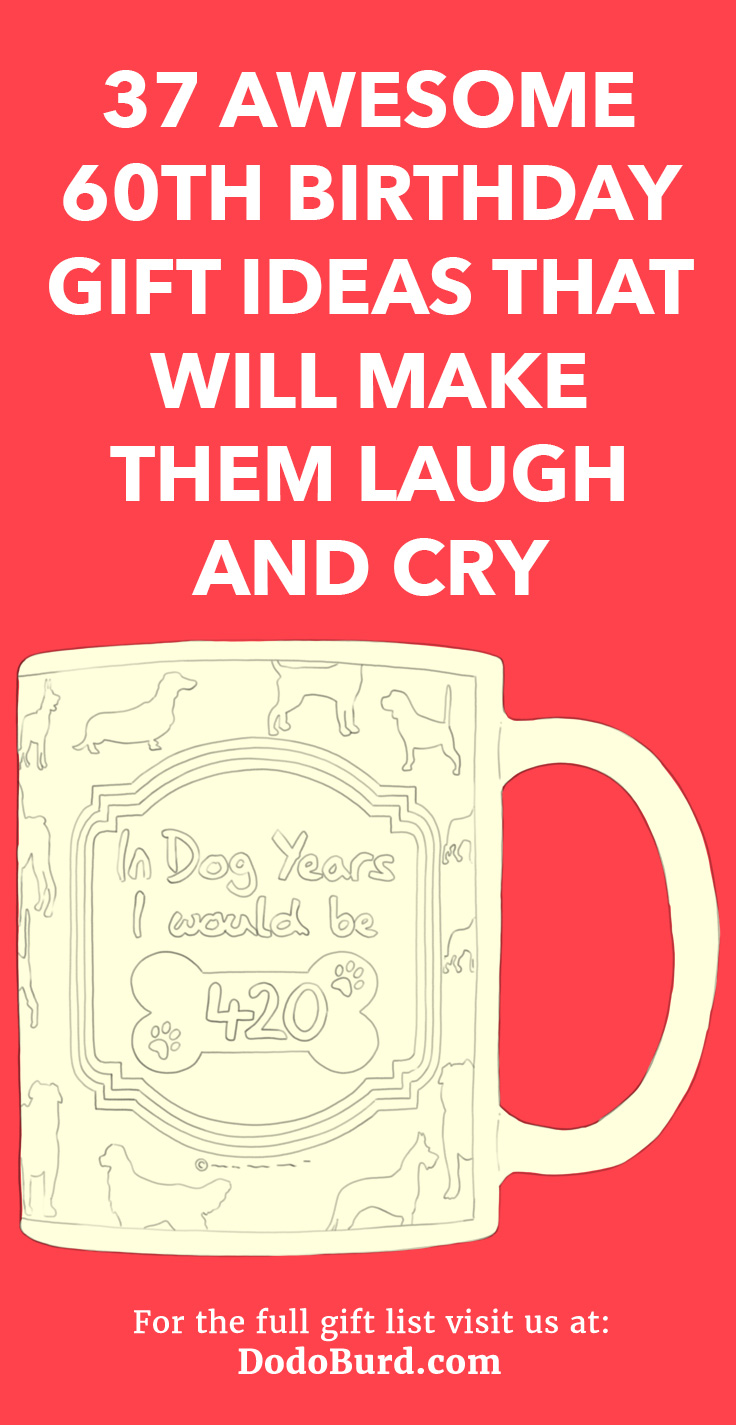 37 Awesome 60th Birthday Gift Ideas That Will Make Them Laugh And Cry Dodo Burd