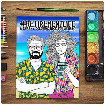 Retirement Life: A Snarky Coloring Book for Adults