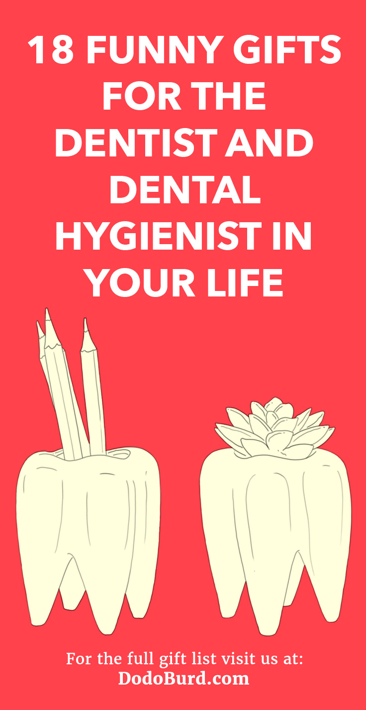 18 Funny Gifts for the Dentist and Dental Hygienist In Your Life