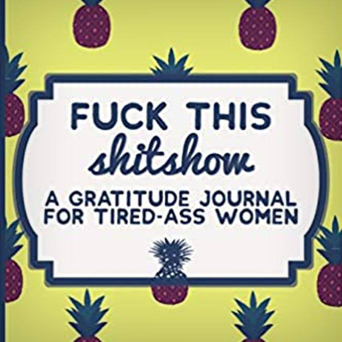 F This Shit Show: Gratitude Journal for Tired-Ass Women