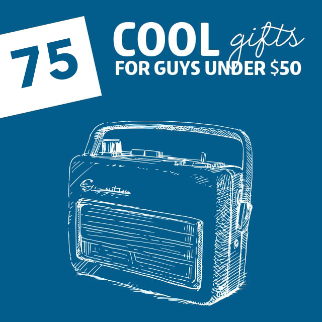 75 Cool Gifts for Guys- under 50 dollars.