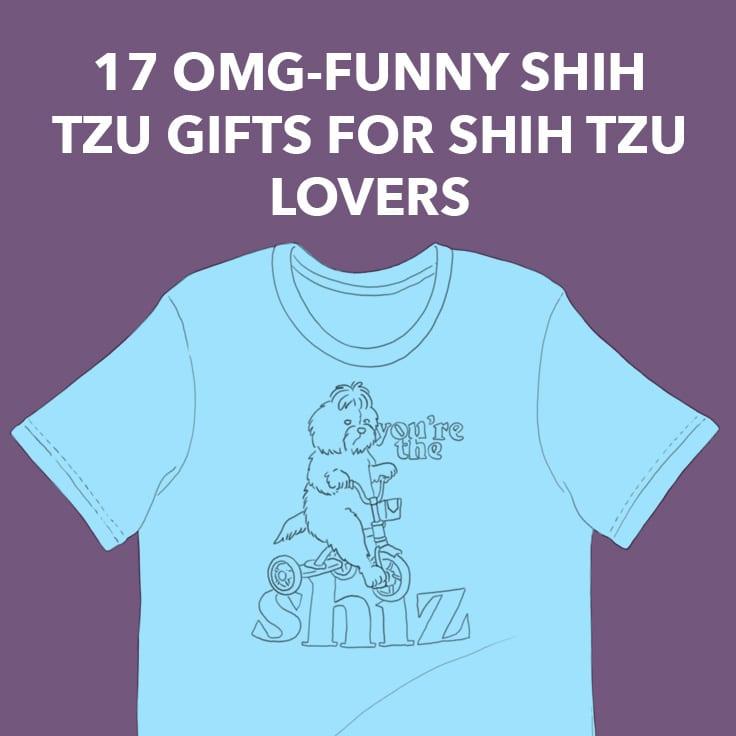 17 OMG-funny (And Cute) Shih Tzu Gifts for Shih Tzu Lovers