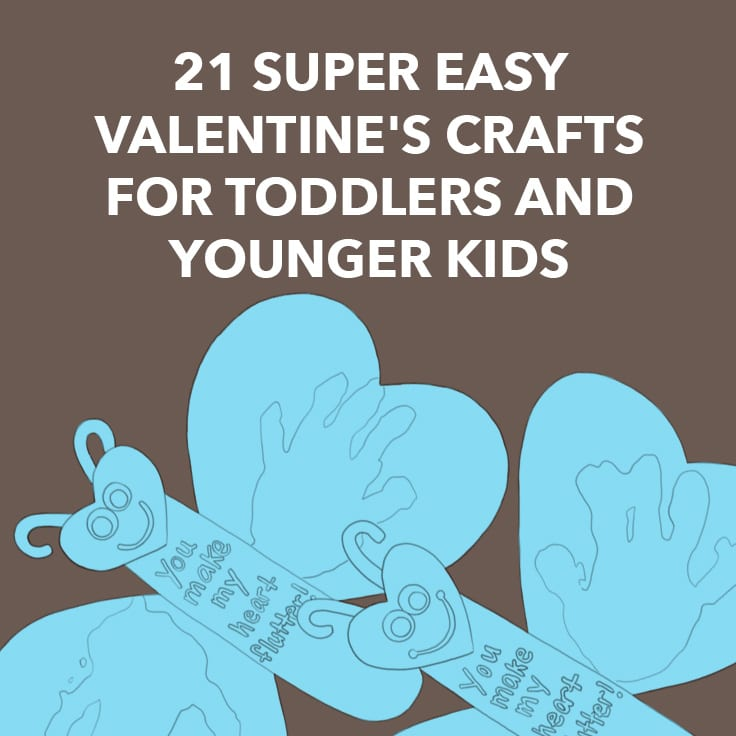 21 Super Easy Valentines Crafts for Toddlers and Younger Kids